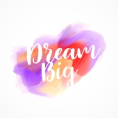 "watercolor stain ink effect with ""dream big"" message"