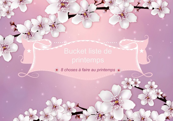 Printemps, bucket list , choses à faire