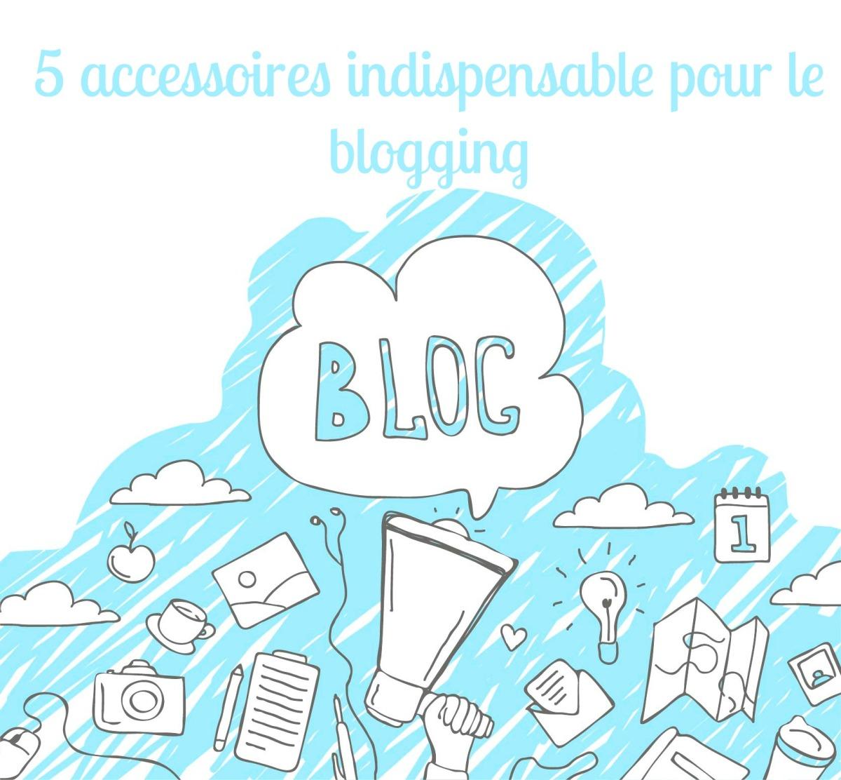 5 accessoires indispensable pour le blogging